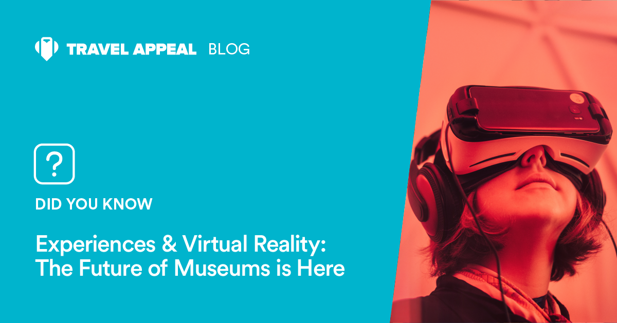Experiences & Virtual Reality: The Future of Museums is Here