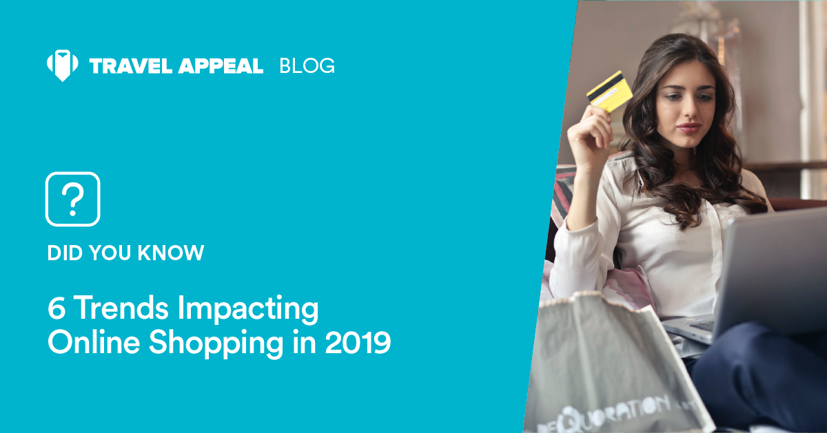 6 Trends Impacting Online Shopping in 2019