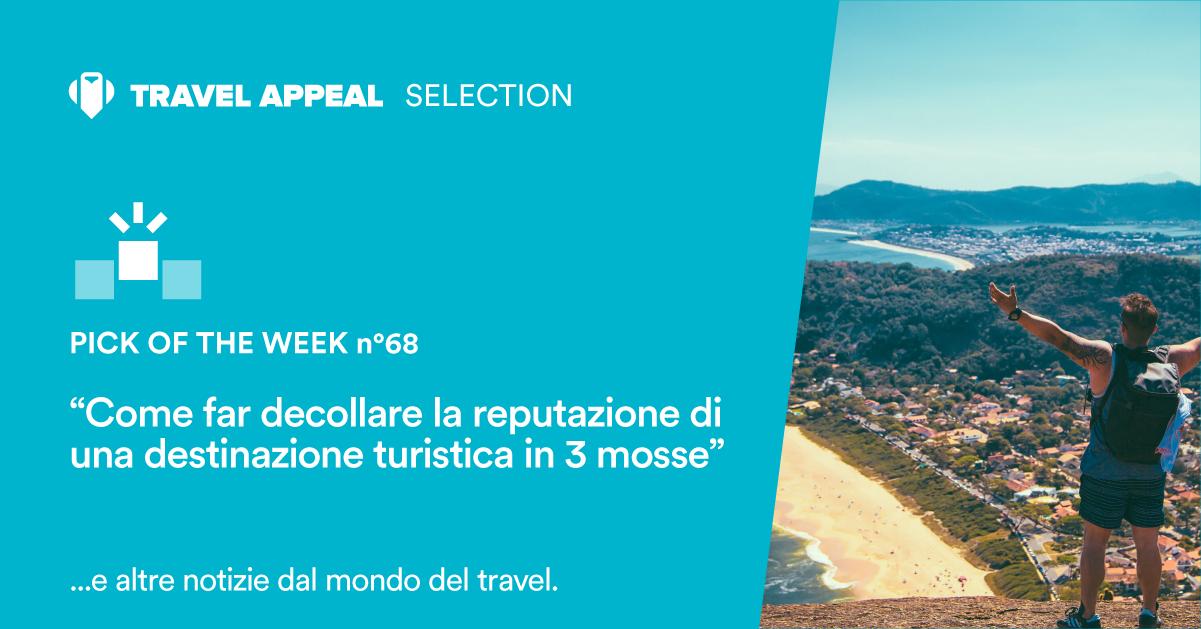 Pick of the Week 68 - Come far decollare la reputazione di una destinazione turistica in 3 mosse